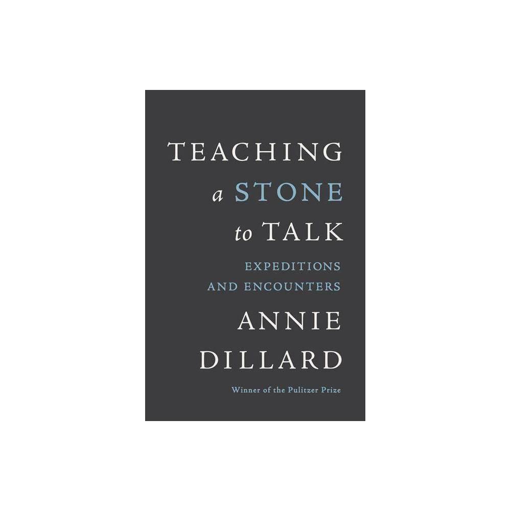 Teaching A Stone To Talk By Annie Dillard Paperback