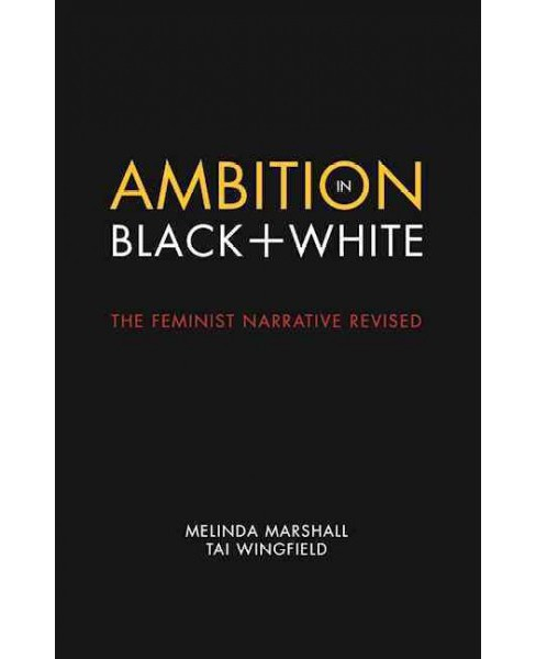Ambition in Black + White : The Feminist Narrative Revised (Paperback) (Melinda Marshall & Tai - image 1 of 1
