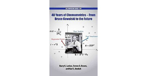 40 Years of Chemometrics : From Bruce Kowalski to the Future (Hardcover) - image 1 of 1