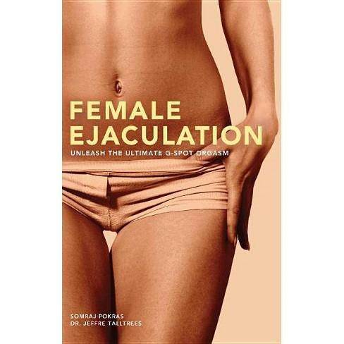 Female Ejaculation - (Dirty Everyday Slang) by  Somraj Pokras & Jeffre Talltrees (Paperback) - image 1 of 1