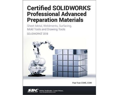 Certified Solidworks Professional Advanced Preparation Material 2018 (Paperback) (Paul Tran) - image 1 of 1