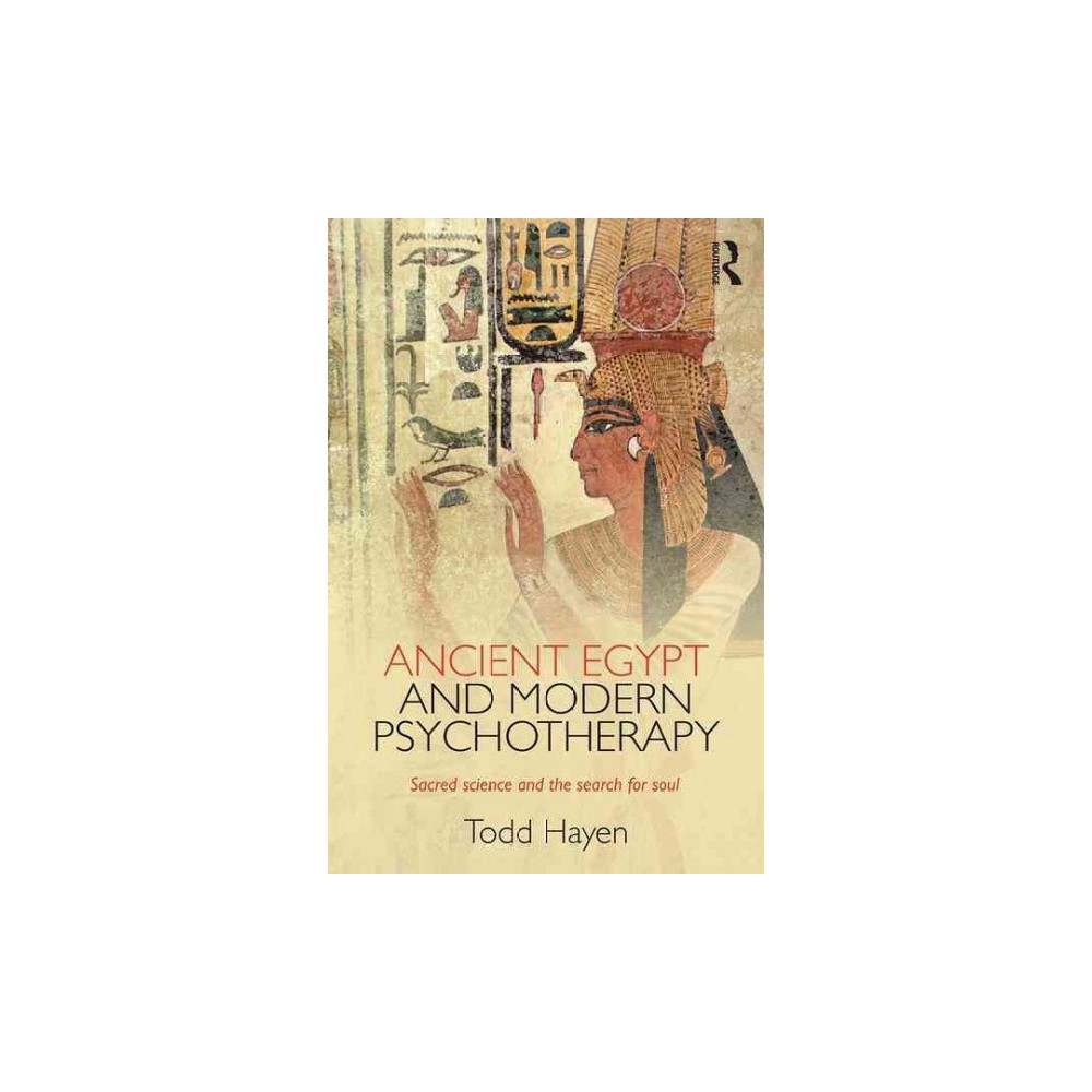 Ancient Egypt and Modern Psychotherapy : Sacred Science and the Search for Soul (Paperback) (Todd Hayen)