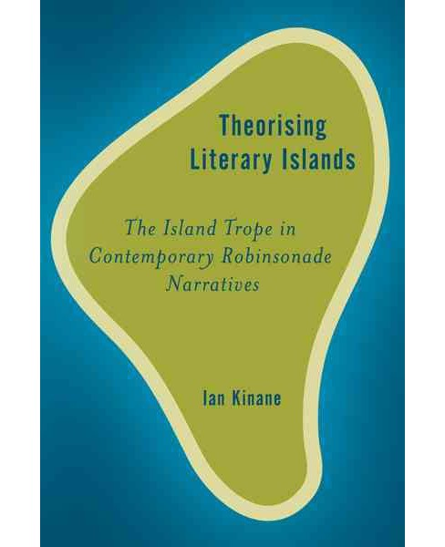 Theorising Literary Islands : The Island Trope in Contemporary Robinsonade Narratives (Hardcover) (Ian - image 1 of 1