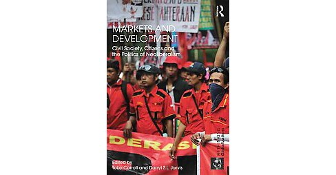 Markets and Development : Civil Society, Citizens and the Politics of Neoliberalism (Hardcover) - image 1 of 1