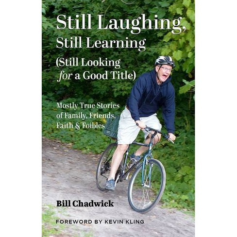Still Laughing, Still Learning (Still Looking for a Good Title) - by  Bill Chadwick (Paperback) - image 1 of 1