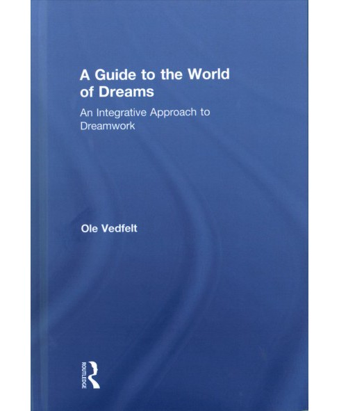 Guide to the World of Dreams : An Integrative Approach to Dreamwork -  by Ole Vedfelt (Hardcover) - image 1 of 1