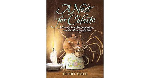 Nest for Celeste : A Story About Art, Inspiration, and the Meaning of Home (Reprint) (Paperback) (Henry - image 1 of 1