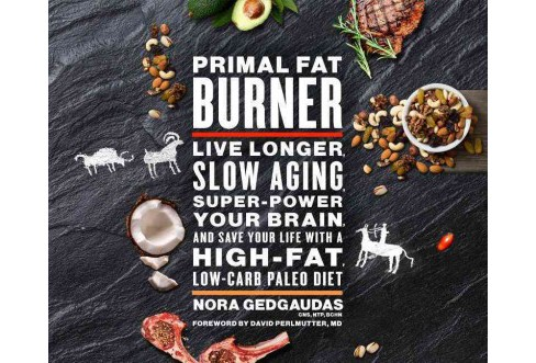 Primal Fat Burner : Live Longer, Slow Aging, Super-Power Your Brain, and Save Your Life With a High-Fat, - image 1 of 1