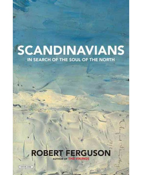 Scandinavians : In Search of the Soul of the North -  by Robert Ferguson (Hardcover) - image 1 of 1