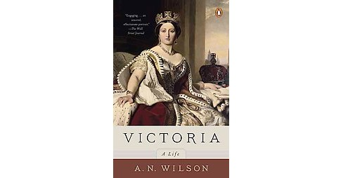 Victoria : A Life (Paperback) (A. N. Wilson) - image 1 of 1