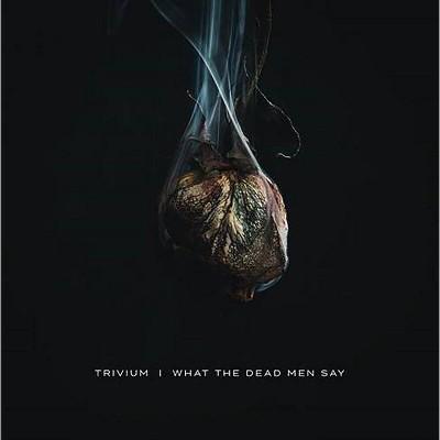 Trivium - What The Dead Men Say (EXPLICIT LYRICS) (CD)