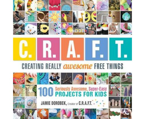 Creating Really Awesome Free Things : 100 Seriously Fun, Super-Easy Projects for Kids (Paperback) (Jamie - image 1 of 1