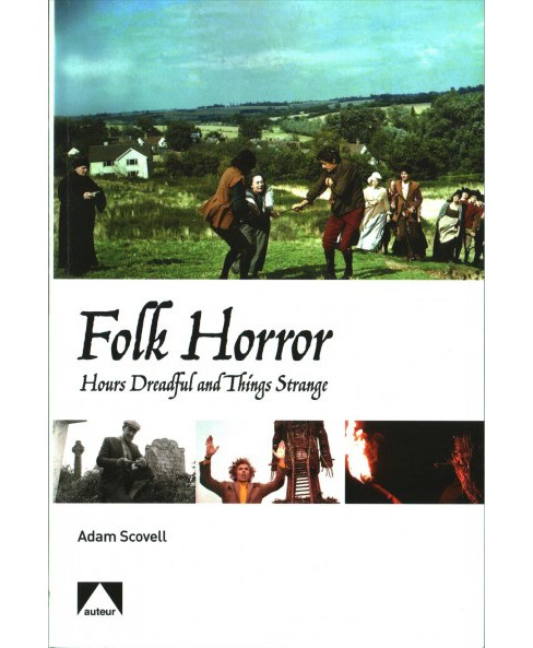 Folk Horror : Hours Dreadful and Things Strange -  by Adam Scovell (Paperback) - image 1 of 1
