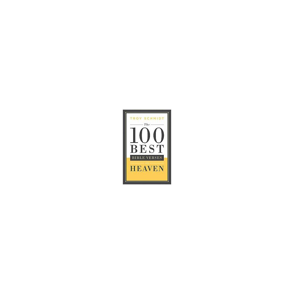100 Best Bible Verses on Heaven (Paperback) (Troy Schmidt)