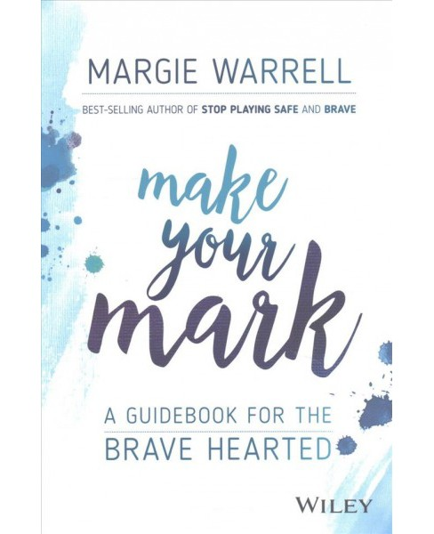 Make Your Mark : A Guidebook for the Brave Hearted (Paperback) (Margie Warrell) - image 1 of 1
