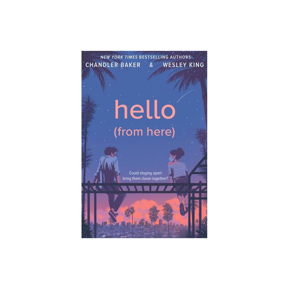 Hello From Here By Chandler Baker Wesley King Hardcover