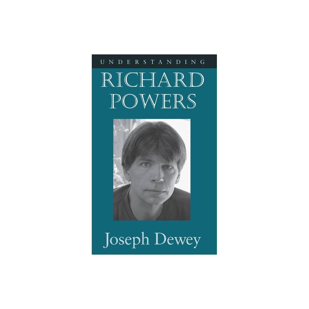 Understanding Richard Powers Understanding Contemporary American Literature By Joseph Dewey Paperback