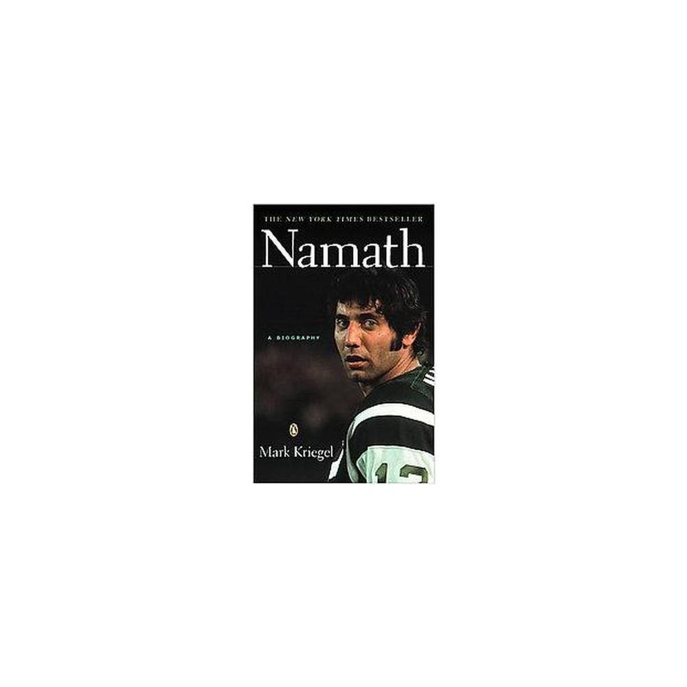 Namath : A Biography (Reprint) (Paperback) (Mark Kriegel)