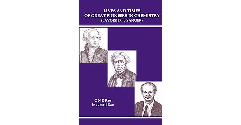 Lives and Times of Great Pioneers in Chemistry : Lavoisier to Sanger (Hardcover) (C. N. R. Rao) - image 1 of 1