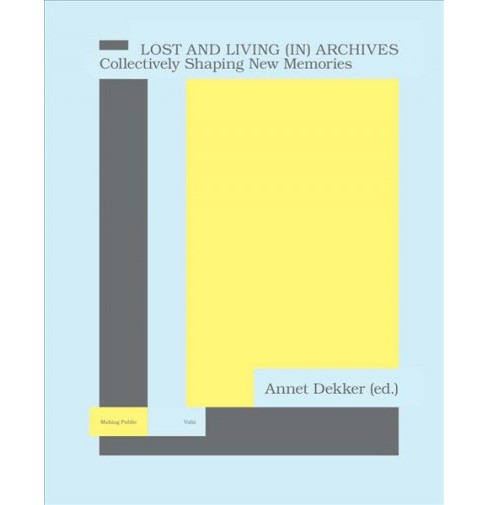 Lost and Living [in] Archives : Collectively Shaping New Memories (Paperback) (Annet Dekker & Babak - image 1 of 1
