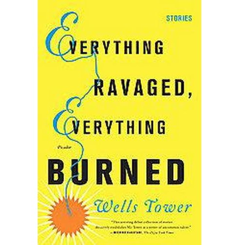 Everything Ravaged, Everything Burned (Reprint) (Paperback) (Wells Tower) - image 1 of 1