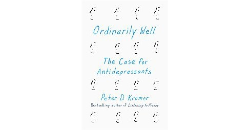 Ordinarily Well : The Case for Antidepressants (Hardcover) (Peter D. Kramer) - image 1 of 1