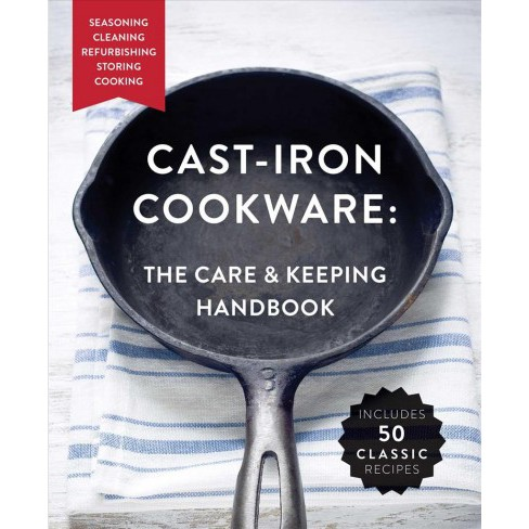 Cast-Iron Cookware : The Care & Keeping Handbook: Seasoning, Cleaning, Refurbishing, Storing, Cooking - image 1 of 1