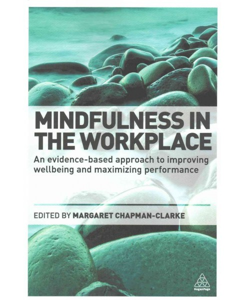 Mindfulness in the Workplace : An evidence-based approach to improving wellbeing and maximizing - image 1 of 1