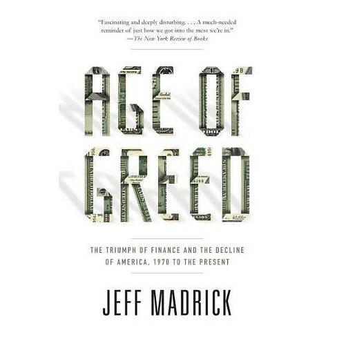 Age of Greed - by  Jeff Madrick (Paperback) - image 1 of 1
