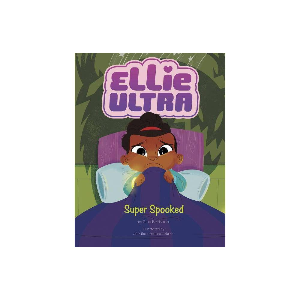 Super Spooked Ellie Ultra By Gina Bellisario Hardcover