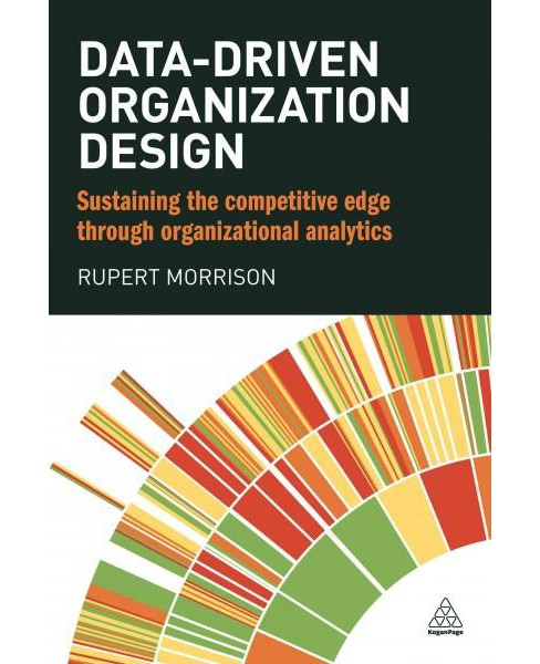 Data-Driven Organization Design : Sustaining the Competitive Edge Through Organizational Analytics - image 1 of 1
