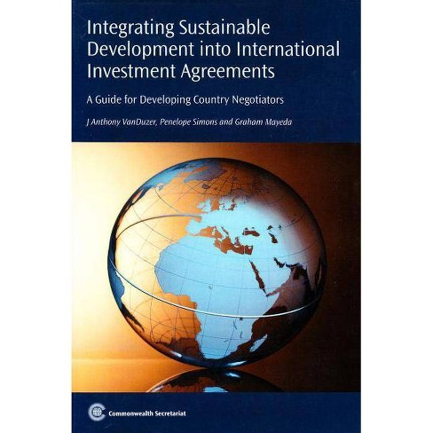 Integrating Sustainable Development Into International Investment Agreements - (Paperback) - image 1 of 1