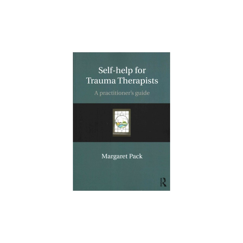Self-help for Trauma Therapists : A Practitioner's Guide (Paperback) (Margaret Pack)