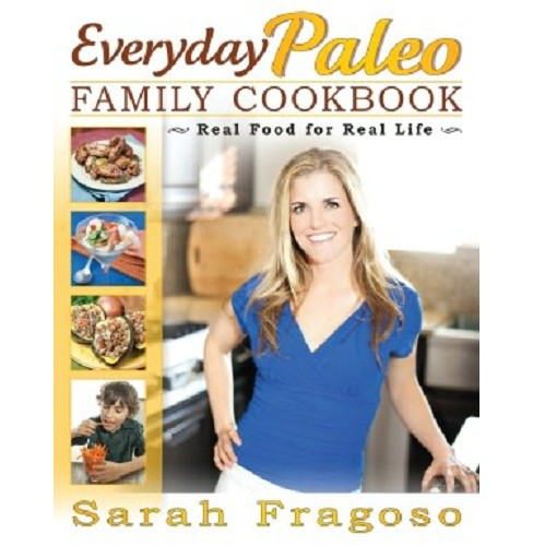 Everyday Paleo Family Cookbook : Real Food for Real Life (Paperback) (Sarah Fragoso) - image 1 of 1
