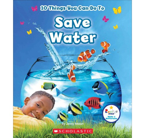 10 Things You Can Do to Save Water (Paperback) (Jenny Mason) - image 1 of 1