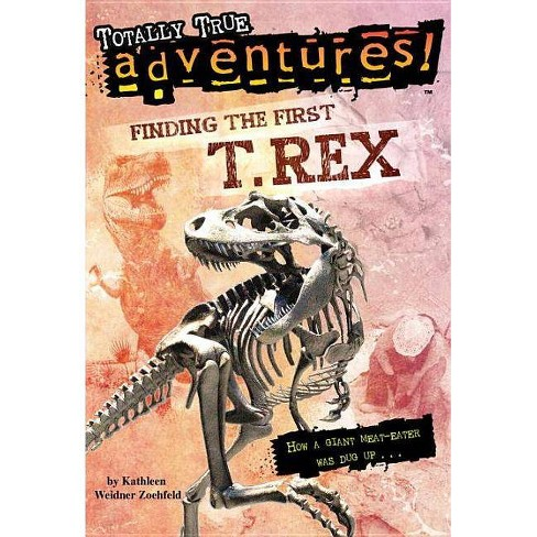 Finding the First T. Rex (Totally True Adventures) - (Stepping Stones: A Chapter Book: True Stories) - image 1 of 1