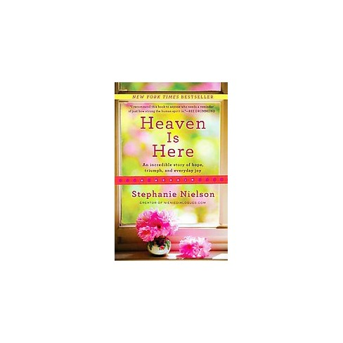 Heaven Is Here Paperback By Stephanie Nielson Target