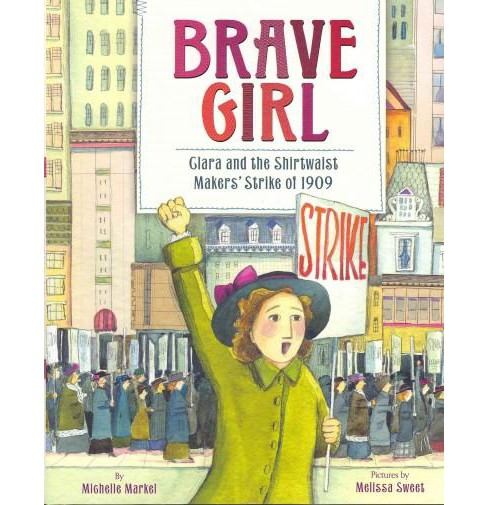 Brave Girl : Clara and the Shirtwaist Makers' Strike of 1909 (Hardcover) (Michelle Markel) - image 1 of 1