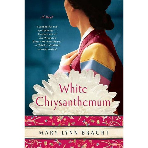 White Chrysanthemum - by  Mary Lynn Bracht (Paperback) - image 1 of 1