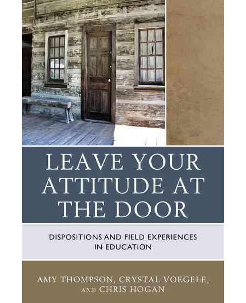 Leave Your Attitude at the Door : Dispositions and Field Experiences in Education (Paperback) (Amy - image 1 of 1