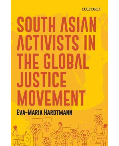 South Asian Activists in the Global Justice Movement (Hardcover) (Eva-Maria Hardtmann) - image 1 of 1