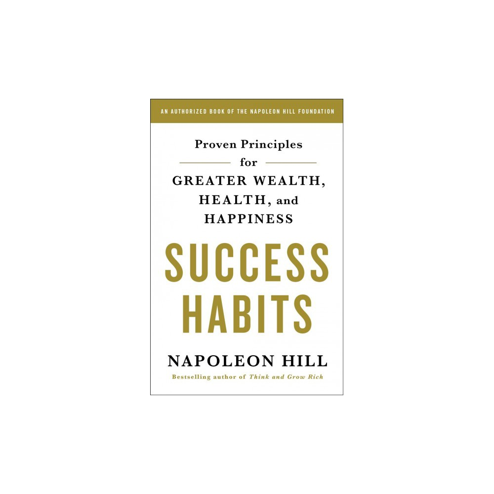 Success Habits : Proven Principles for Greater Wealth, Health, and Happiness - (Paperback)