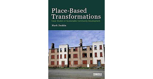 Place-Based Transformations : Case Studies in Sustainable Community Development (Paperback) (Mark - image 1 of 1