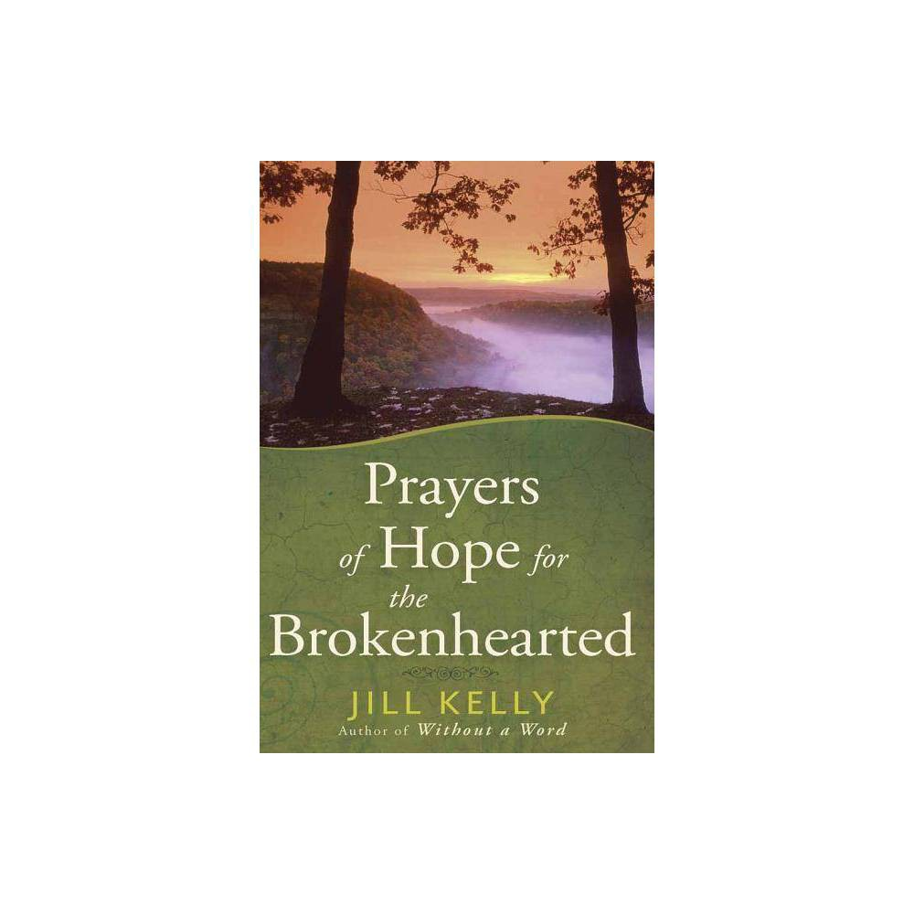 Prayers Of Hope For The Brokenhearted By Jill Kelly Hardcover