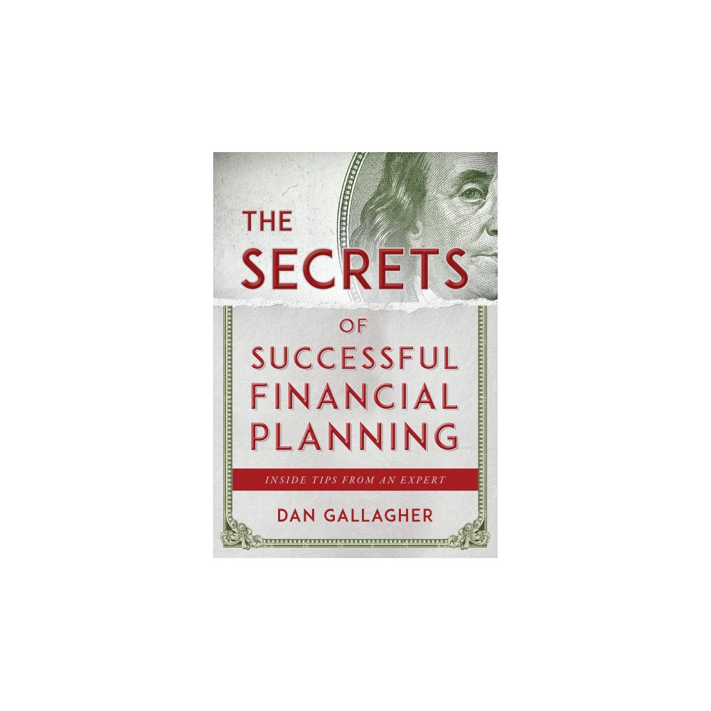 Secrets of Successful Financial Planning : Inside Tips from an Expert - by Dan Gallagher (Paperback)