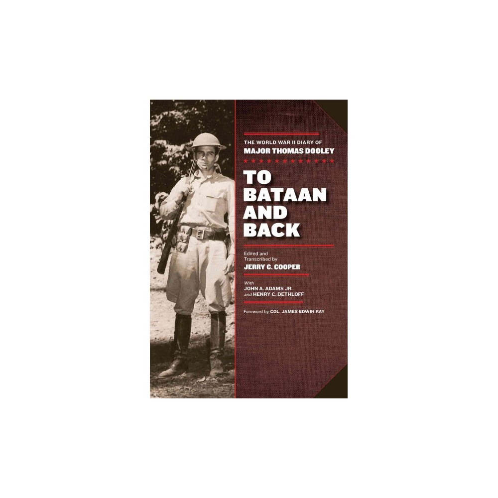 To Bataan and Back : The World War II Diary of Major Thomas Dooley (Hardcover) (Jerry C. Cooper)