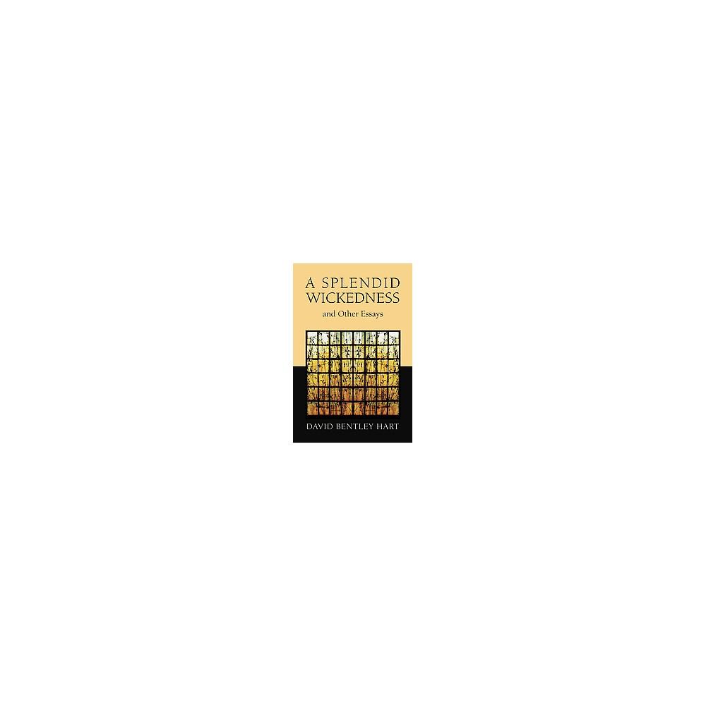 Splendid Wickedness and Other Essays (Paperback) (David Bentley Hart)