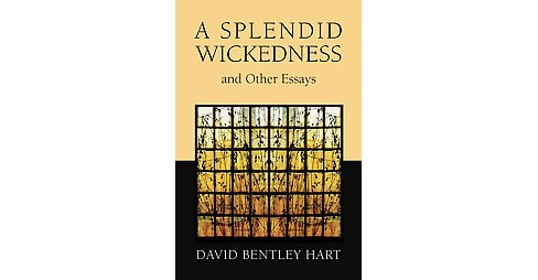 Splendid Wickedness and Other Essays (Paperback) (David Bentley Hart) - image 1 of 1