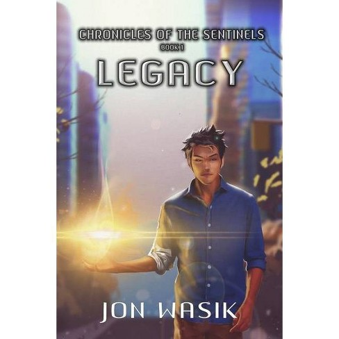 Legacy - (Chronicles of the Sentinels) by  Jon Wasik (Paperback) - image 1 of 1