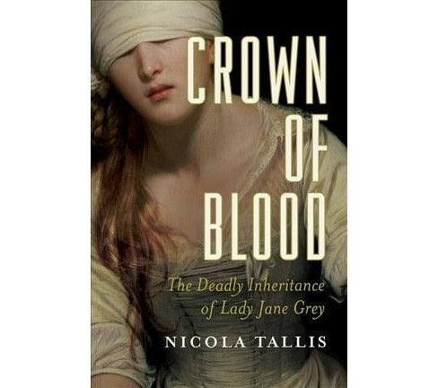 Crown of Blood : The Deadly Inheritance of Lady Jane Grey (Reprint) (Paperback) (Nicola Tallis) - image 1 of 1